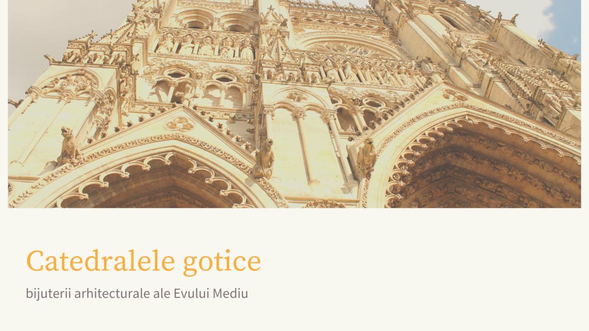 Catedralele gotice-bijuterii arhitecturale ale Evului Mediu
